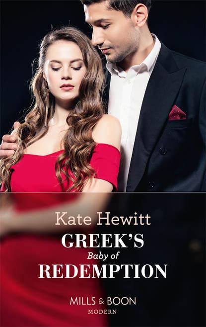 Кейт Хьюит Greek's Baby Of Redemption кейт хьюит the greek tycoon s convenient bride