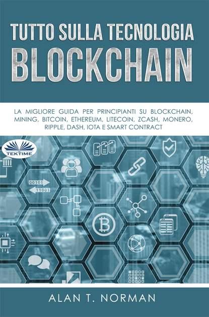 Alan T. Norman Tutto Sulla Tecnologia Blockchain alan t norman tutto sulla tecnologia blockchain