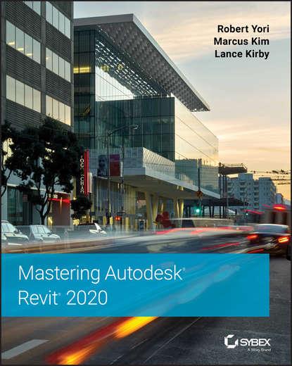Marcus Kim Mastering Autodesk Revit 2020 эдвард голдберг для архитекторов revit architecture 2009 2010 самоучитель по технологии bim