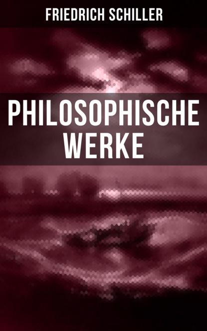 Friedrich Schiller Friedrich Schiller: Philosophische Werke зигмунд фрейд gesammelte werke über die sexualität abhandlungen zur sexualtheorie über die weibliche sexualität der untergang des ödipuskomplexes das tabu der virginität und mehr