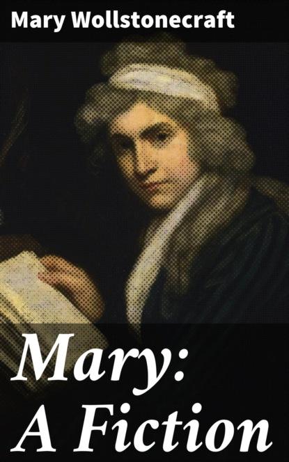 Фото - Mary Wollstonecraft Mary: A Fiction mary wollstonecraft mary a fiction