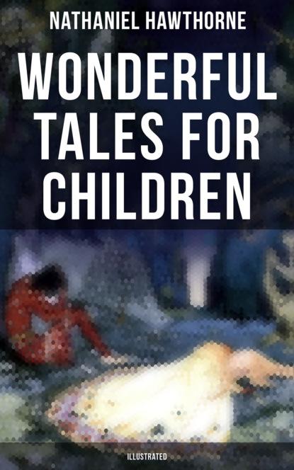 Фото - Nathaniel Hawthorne Wonderful Tales for Children (Illustrated) hawthorne nathaniel twice told tales i