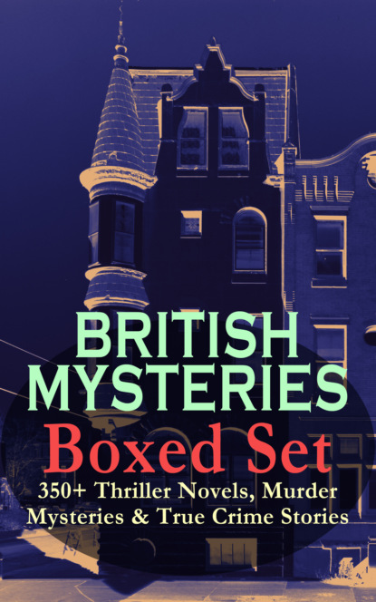 Фото - Уилки Коллинз BRITISH MYSTERIES Boxed Set: 350+ Thriller Novels, Murder Mysteries & True Crime Stories charles norris williamson british murder mysteries – 10 novels in one volume