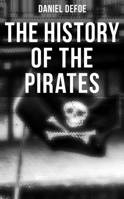 Daniel Defoe THE HISTORY OF THE PIRATES walter scott the pirate adventure novel based on the life of notorious pirate john gow