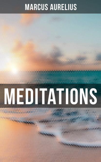 Фото - Marcus Aurelius Meditations of Marcus Aurelius marcus du sautoy the creativity code