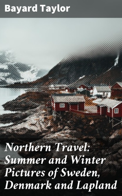 Фото - Taylor Bayard Northern Travel: Summer and Winter Pictures of Sweden, Denmark and Lapland taylor bayard 3 books to know gay literature