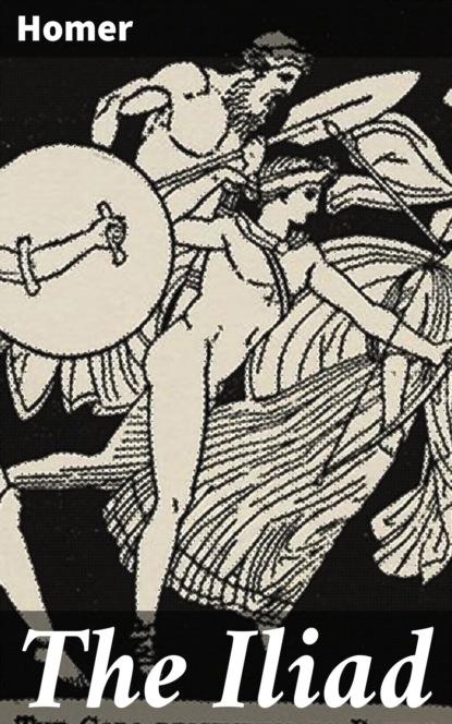 Homer The Iliad homer the iliad of homer done into english prose