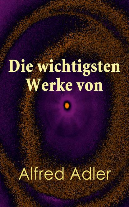 Alfred Adler Die wichtigsten Werke von Alfred Adler doblin alfred berlin alexanderplatz