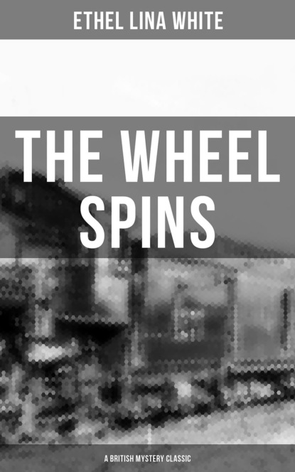 Ethel Lina White THE WHEEL SPINS (A British Mystery Classic) sharon fiffer killer stuff a jane wheel mystery