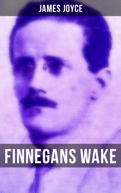 James Joyce FINNEGANS WAKE james joyce the collected works of james joyce