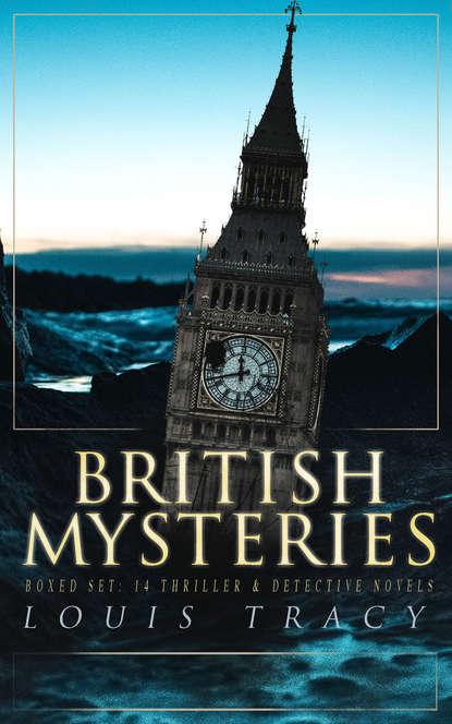 Louis Tracy BRITISH MYSTERIES Boxed Set: 14 Thriller & Detective Novels уилки коллинз british mysteries boxed set 350 detective novels thrillers