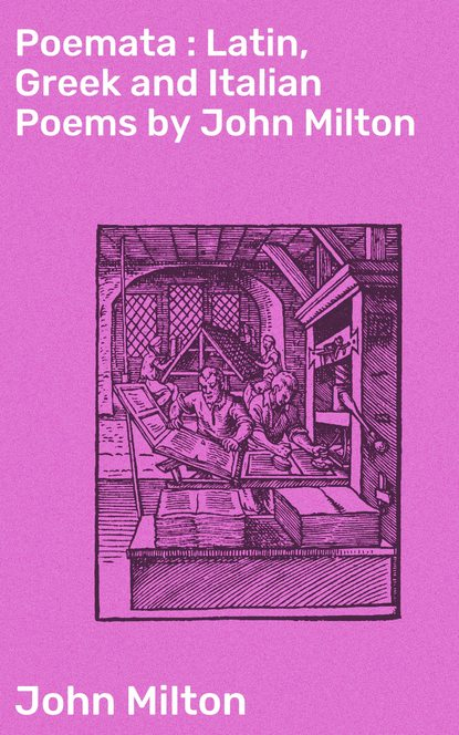 Джон Мильтон Poemata : Latin, Greek and Italian Poems by John Milton foster john dragon poems