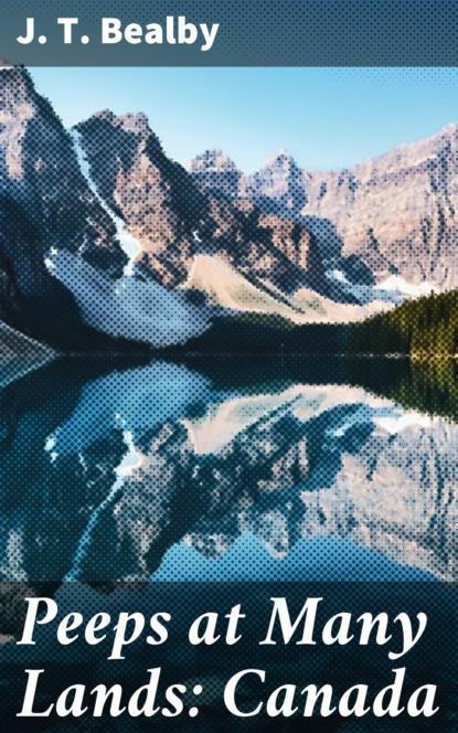 Фото - J. T. Bealby Peeps at Many Lands: Canada finnemore john peeps at many lands india