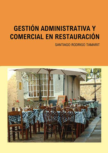 Фото - Santiago Rodrigo Tamarit Gestión Administrativa y Comercial en Restauración ahmed mohamed salah gestión administrativa del proceso comercial adgd0308