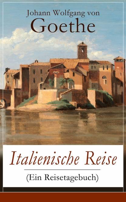 Johann Wolfgang von Goethe Italienische Reise (Ein Reisetagebuch) johann wolfgang von goethe iphigenie auf tauris ein schauspiel