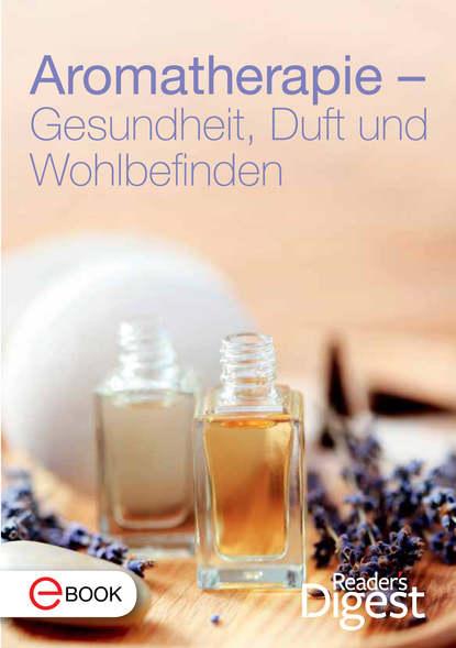 Reader's Digest Aromatherapie - Gesundheit, Duft und Wohlbefinden johannes friedrich mattes bewusstseinskultur und gesundheit