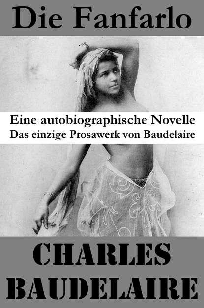 Charles Baudelaire Die Fanfarlo. Eine autobiographische Novelle (Das einzige Prosawerk von Baudelaire) baudelaire charles wzlot