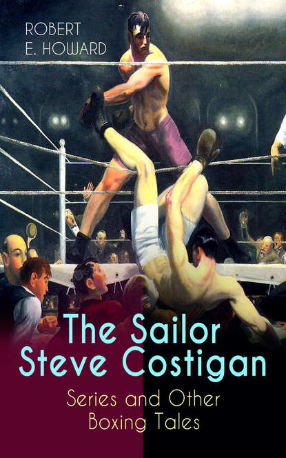Robert E. Howard The Sailor Steve Costigan Series and Other Boxing Tales недорого