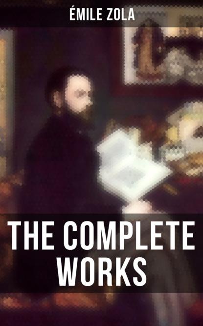 Эмиль Золя THE COMPLETE WORKS OF ÉMILE ZOLA august nemo masters of prose émile zola