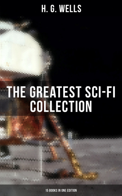 H. G. Wells H. G. WELLS: The Greatest Sci-Fi Collection - 15 Books in One Edition h g wells the world set free
