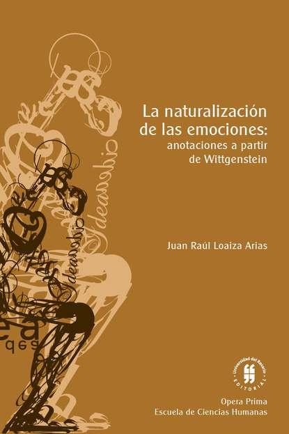 Juan Raúl Loaiza Arias La naturalización de las emociones rosario esteinou acercamientos multidisciplinarios a las emociones