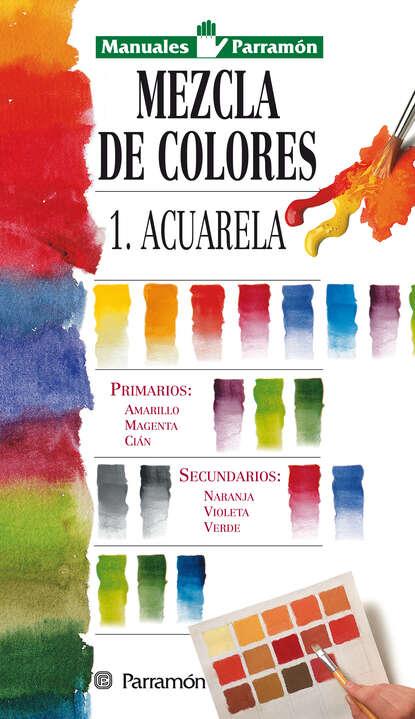 Equipo Parramón Paidotribo Manuales Parramón: Mezcla de colores: 1: Acuarela недорого