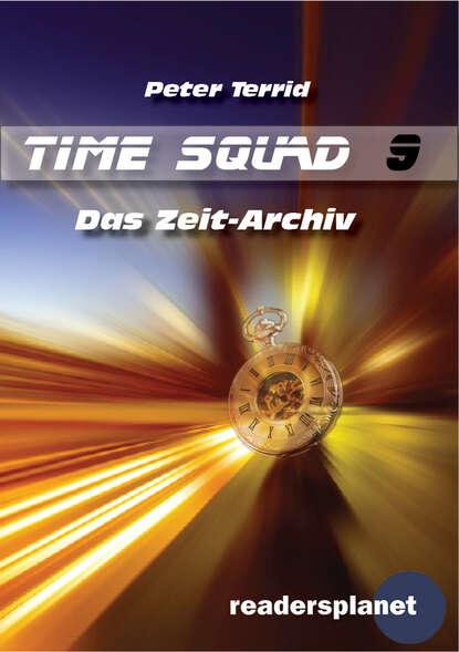 Peter Terrid Time Squad 9: Das Zeit-Archiv недорого
