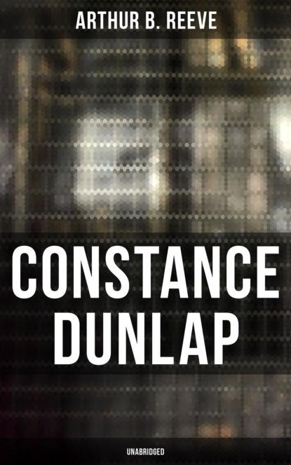 Arthur B. Reeve CONSTANCE DUNLAP (Unabridged) недорого