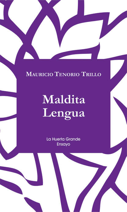 Фото - Mauricio Tenorio Trillo Maldita Lengua mauricio beuchot heidegger
