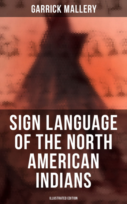 Garrick Mallery Sign Language of the North American Indians (Illustrated Edition) недорого