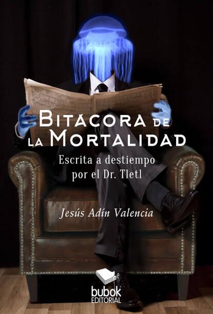 Jesús Andín Valencia Bitácora de la mortalidad juliana del pópolo bitácora de almas