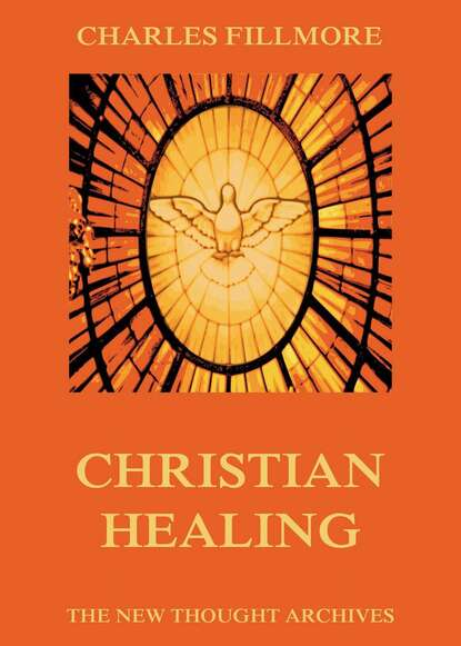 Charles Fillmore Christian Healing charles fillmore christian healing the science of being