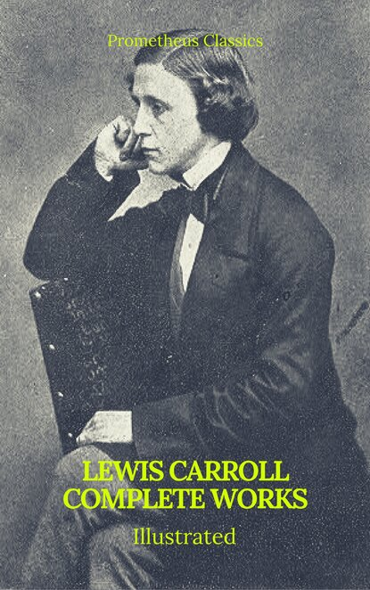 Фото - Льюис Кэрролл The Complete Works of Lewis Carroll (Best Navigation, Active TOC) (Prometheus Classics) carroll lewis complete illustrated lewis carroll