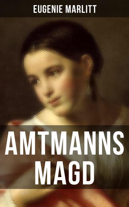 Eugenie Marlitt Amtmanns Magd eugenie marlitt schulmeisters marie