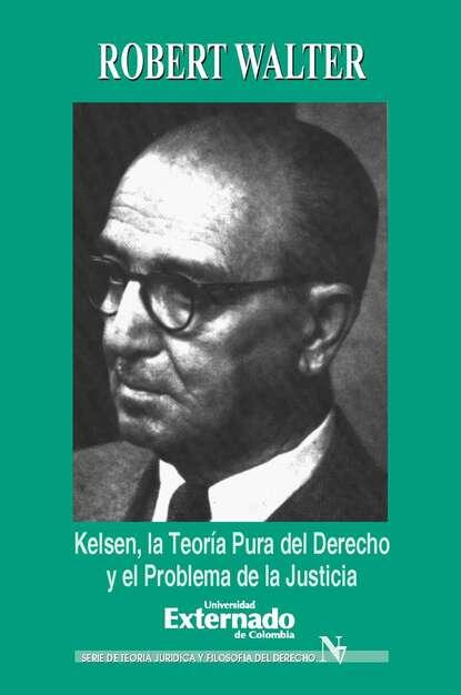 Robert Walter Kelsen. La teoría pura del derecho y el problema de la justicia kai ambos justicia transicional y derecho penal internacional