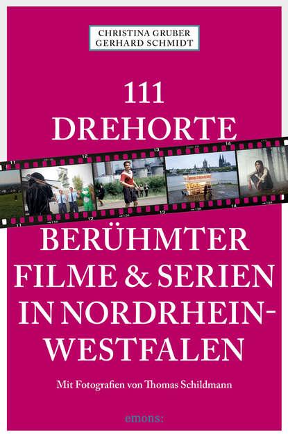 Gerhard Schmidt 111 Drehorte berühmter Filme & Serien in Nordrhein-Westfalen недорого