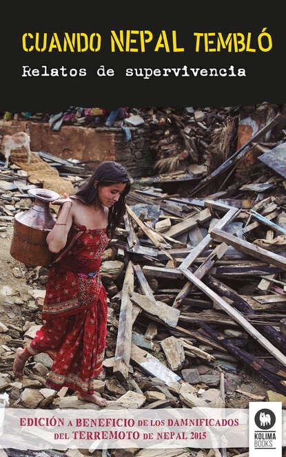 Varios autores Cuando Nepal tembló cuando estabamos vivos