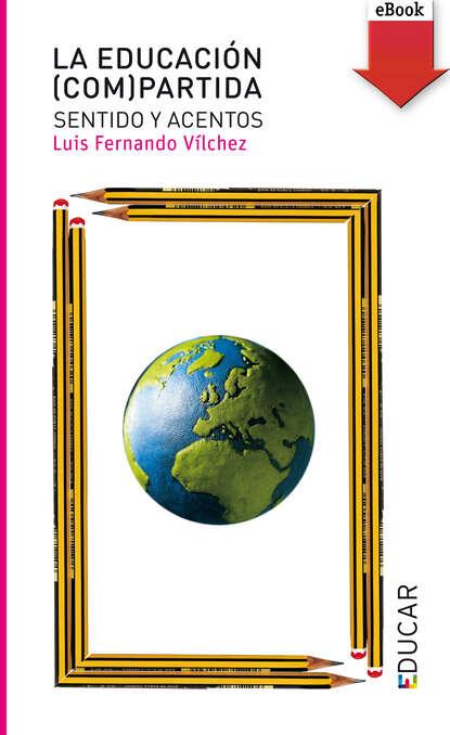 Luis Fernando Vílchez Martín La educación (com)partida luis fernando gómez gutiérrez utilitarismo pensamiento liberal y salud pública