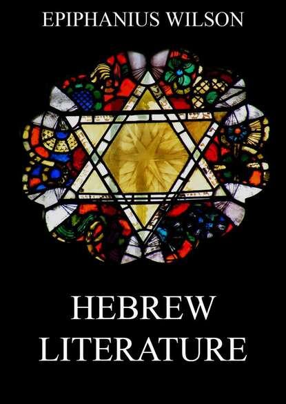 Epiphanius Wilson Hebrew Literature epiphanius wilson hebrew literature