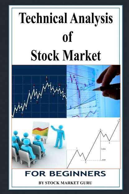 Stock Market Guru Technical Analysis of Stock Market for Beginners the making of a market guru