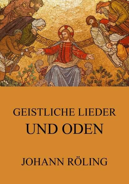 Johann Roling Geistliche Lieder und Oden christian fürchtegott gellert gedichte oden lieder