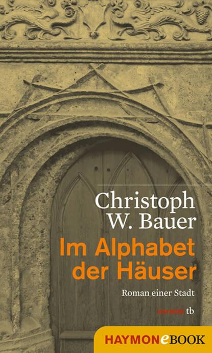 Christoph W. Bauer Im Alphabet der Häuser christoph w bauer im alphabet der häuser