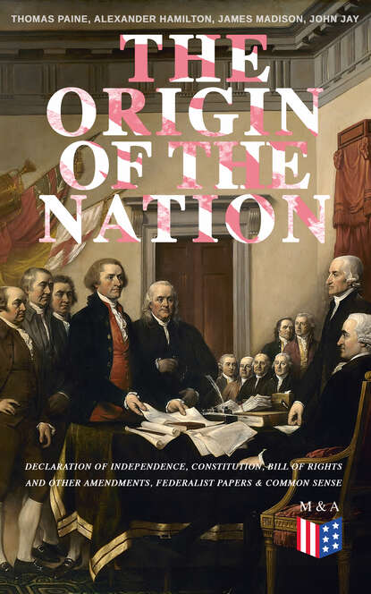 Thomas Paine The Origin of the Nation: Declaration of Independence, Constitution, Bill of Rights and Other Amendments, Federalist Papers & Common Sense thomas paine the life and writings of thomas paine containing a biography