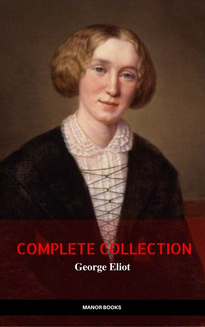 Джордж Элиот George Eliot: The Complete Collection джордж элиот george eliot s life as related in her letters and journals vol 2 of 3