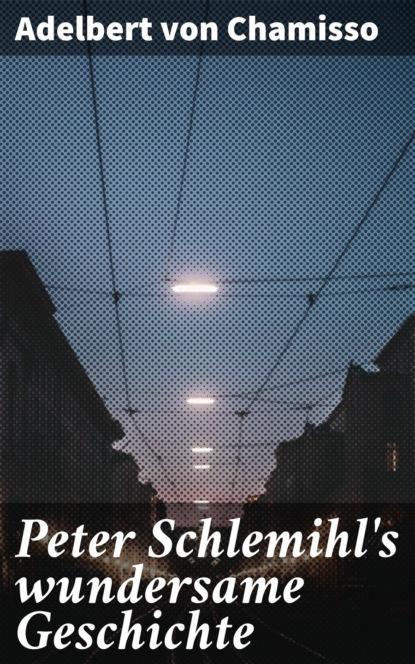 Adelbert von Chamisso Peter Schlemihl's wundersame Geschichte adelbert von chamisso peter schlemihl