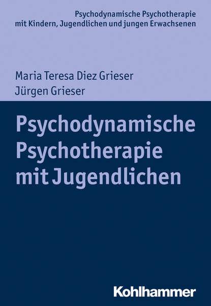 Maria Teresa Diez Grieser Psychodynamische Psychotherapie mit Jugendlichen egon garstick väter in der psychodynamischen psychotherapie mit kindern und jugendlichen