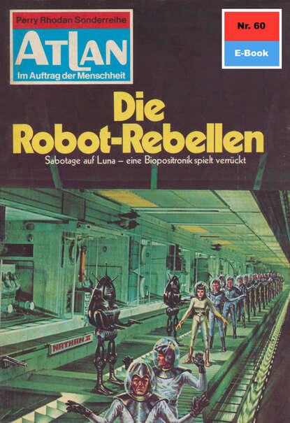 Ernst Vlcek Atlan 60: Die Robot-Rebellen ernst vlcek atlan 57 die wüstensöhne von anoplur