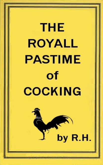 Фото - R. H R. H The Royal Pastime of Cock-fighting - The art ighting, and curing cocks of the game r h r h the royal pastime of cock fighting the art ighting and curing cocks of the game