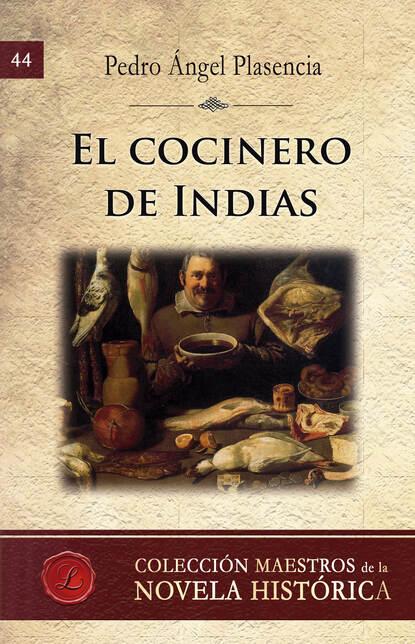 Pedro Ángel Plasencia El cocinero de Indias pedro andreu lópez el secadero de iguanas