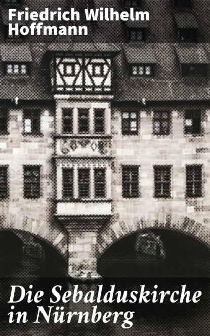 цена на Friedrich Wilhelm Hoffmann Die Sebalduskirche in Nürnberg